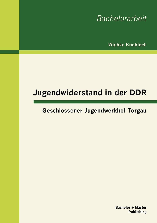цена Wiebke Knobloch Jugendwiderstand in der DDR. Geschlossener Jugendwerkhof Torgau онлайн в 2017 году