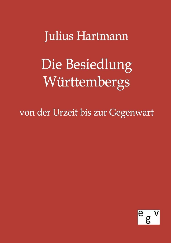 Julius Hartmann Die Besiedlung Wurttembergs von der Urzeit bis zur Gegenwart