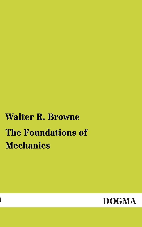 Walter R. Browne The Foundations of Mechanics muthuraman s mechanics of materials