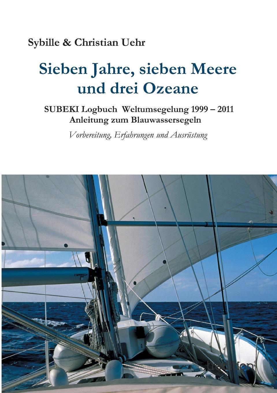 Sybille & Christian Uehr Sieben Jahre, sieben Meere und drei Ozeane philipp wolff sieben artikel uber jerusalem aus den jahren 1859 bis 1869