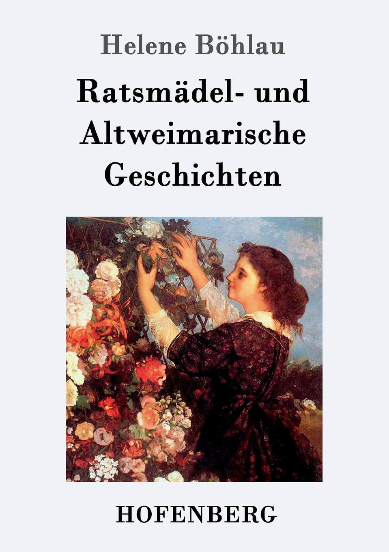 Helene Böhlau Ratsmadel- und Altweimarische Geschichten helene böhlau halbtier roman