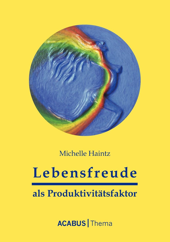 Michelle Haintz Lebensfreude als Produktivitatsfaktor manije grayli unser leben unsere wahl