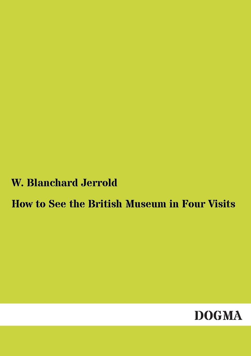 W. Blanchard Jerrold How to See the British Museum in Four Visits