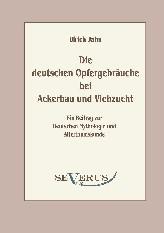 цена Ulrich Jahn Die Deutschen Opfergebrauche Bei Ackerbau Und Viehzucht онлайн в 2017 году