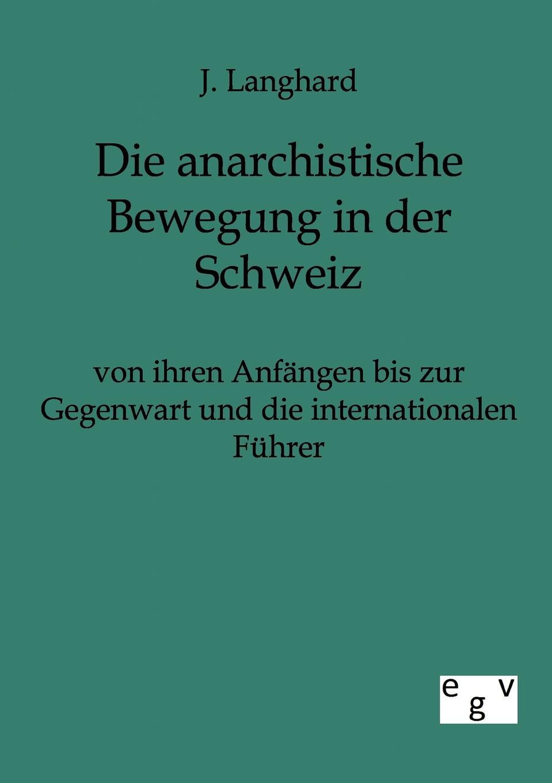 J. Langhard Die anarchistische Bewegung in der Schweiz von ihren Anfangen bis zur Gegenwart und die internationalen Fuhrer johann langhard die anarchistische bewegung in der schweiz