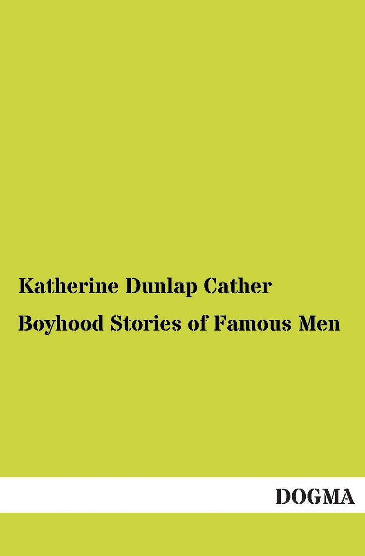 Katherine Dunlap Cather Boyhood Stories of Famous Men keeping katherine