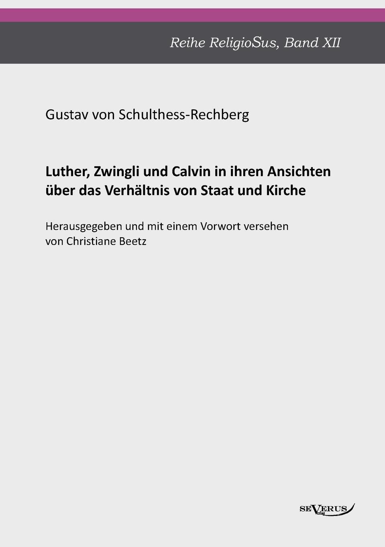 Gustav von Schulthess-Rechberg Luther, Zwingli und Calvin hanna heller luther ein film von eric till 2003 und sein bild von luther