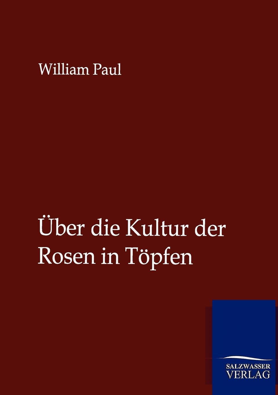 William Paul Uber die Kultur der Rosen in Topfen недорго, оригинальная цена