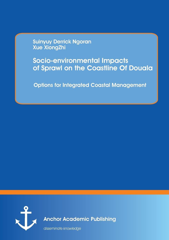 Suinyuy Derrick Ngoran Socio-Environmental Impacts of Sprawl on the Coastline of Douala. Options for Integrated Coastal Management dibyendu sarkar an integrated approach to environmental management