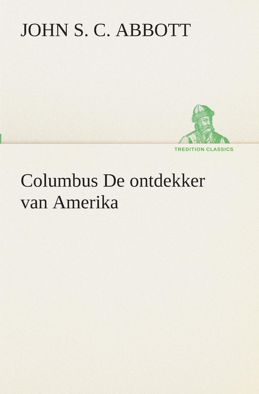 John S. C. (John Stevens Cabot) Abbott Columbus De ontdekker van Amerika