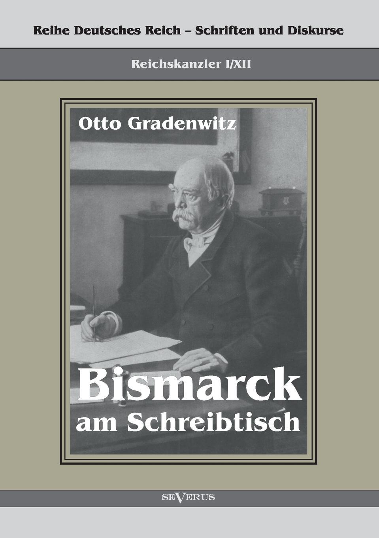 Otto Gradenwitz Reichskanzler Otto Von Bismarck - Bismarck Am Schreibtisch. Der Verhangnisvolle Immediatbericht otto henne am rhyn die nationale einigung der deutschen und die entwicklung des reiches