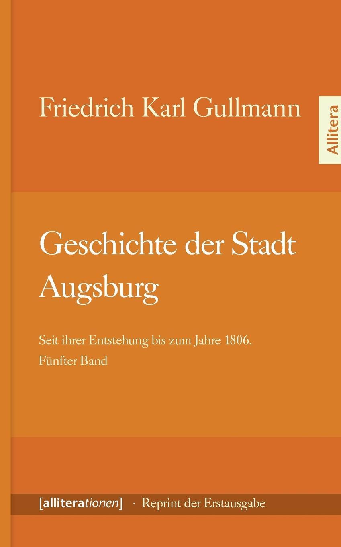 Friedrich Karl Gullmann Geschichte der Stadt Augsburg karl wilhelm göttling geschichte der romischen staatsverfassung von erbauung der stadt bis zu c casar s tod