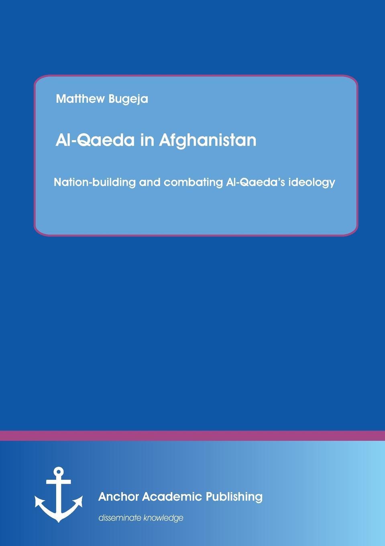Matthew Bugeja Al-Qaeda in Afghanistan. Nation-Building and Combating Al-Qaeda.s Ideology