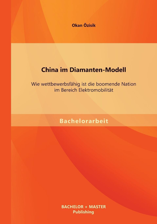 Okan Özisik China im Diamanten-Modell. Wie wettbewerbsfahig ist die boomende Nation im Bereich Elektromobilitat недорого