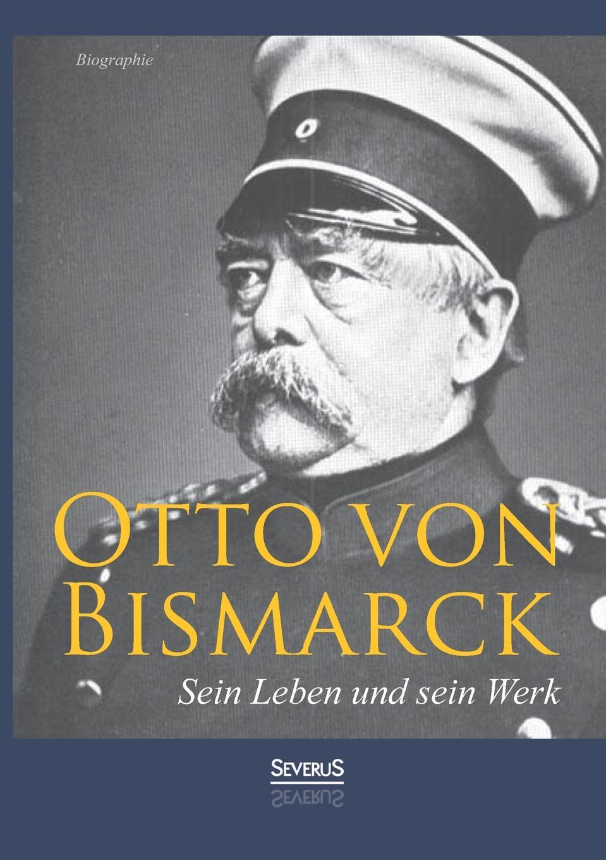Adolf Matthias Otto Von Bismarck - Sein Leben Und Sein Werk. Biographie wilhelm herzog heinrich von kleist sein leben und sein werk