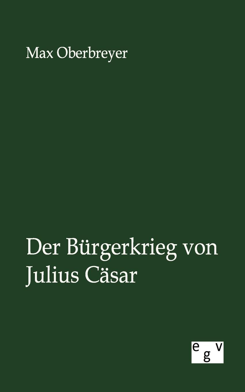 Max Oberbreyer Der Burgerkrieg von Julius Casar william shakespeare julius casar