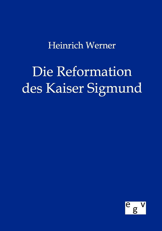 Heinrich Werner Heinrich Werner Die Reformation des Kaiser Sigmund heinrich khunrath amphitheatrvm sapientiae aeternae