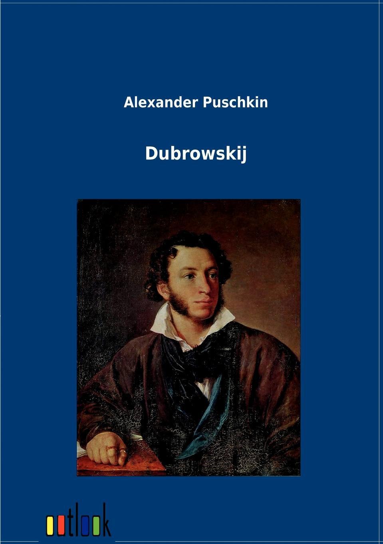 Фото - Alexander Puschkin Dubrowskij а с пушкин alexander puschkin