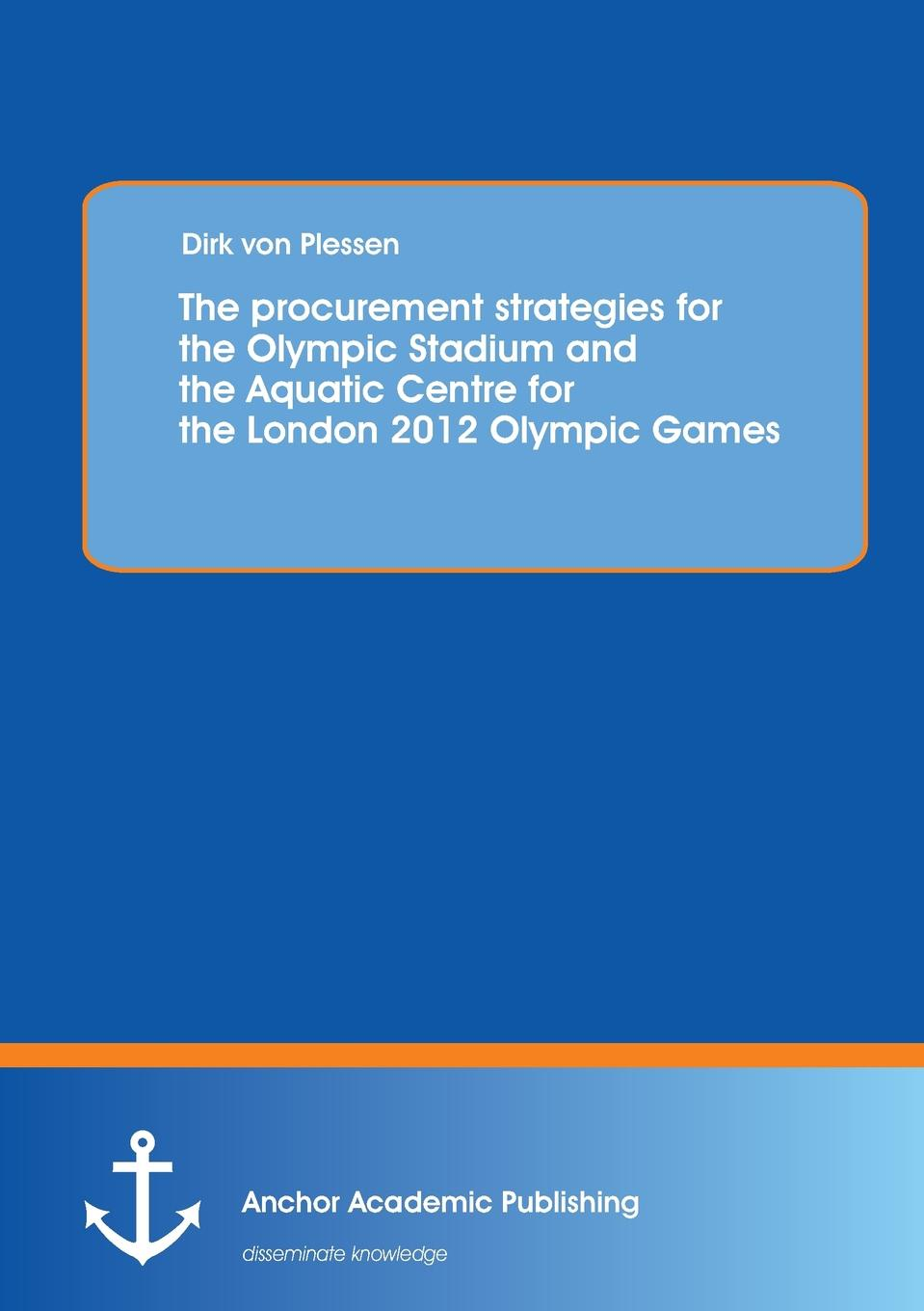 Dirk von Plessen The procurement strategies for the Olympic Stadium and the Aquatic Centre for the London 2012 Olympic Games journey to athens intermediate the united states olympic committee activity book