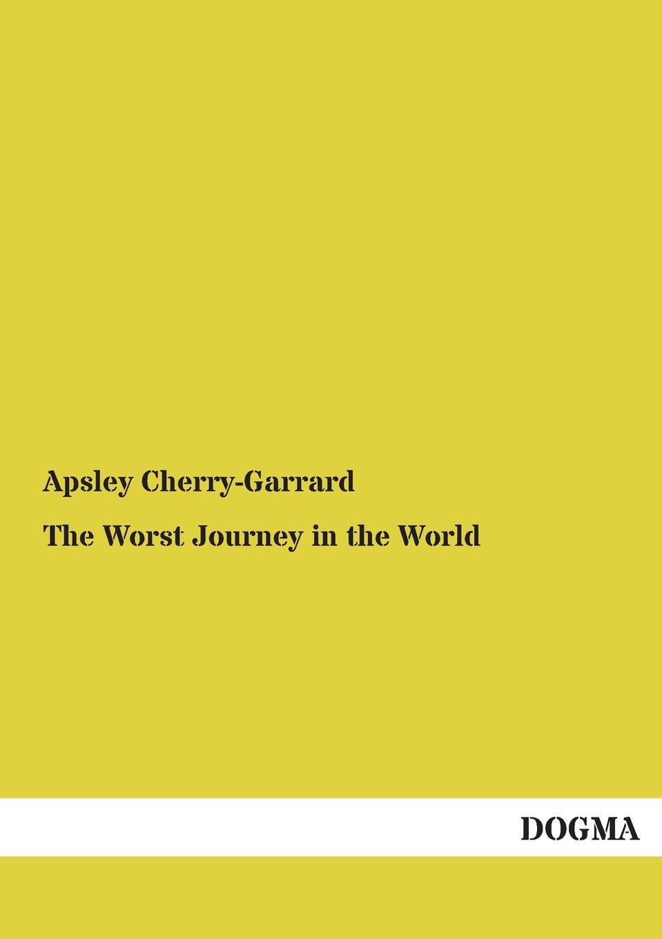 Apsley Cherry-Garrard The Worst Journey in the World robert falcon scott last expedition volume 2