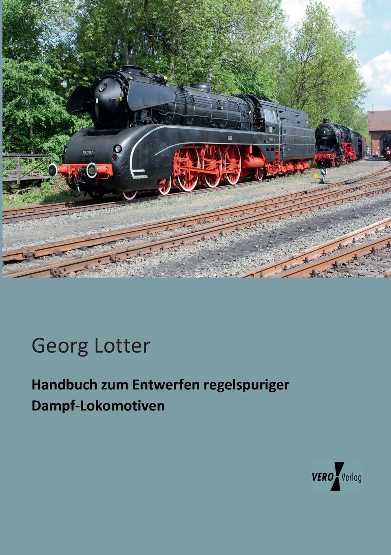 Georg Lotter Handbuch zum Entwerfen regelspuriger Dampf-Lokomotiven
