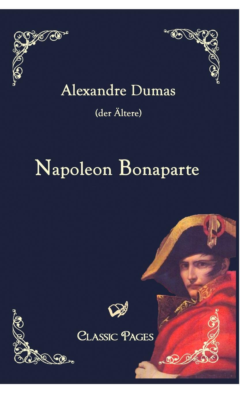 Александр Дюма Napoleon Bonaparte александр никишин napoleon глазами русских