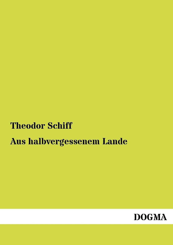 Theodor Schiff Aus Halbvergessenem Lande цена и фото
