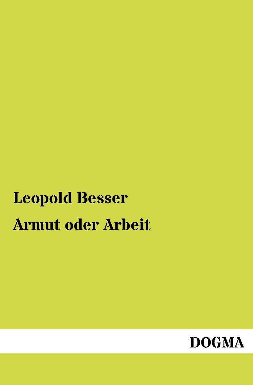 Leopold Besser Armut oder Arbeit leopold besser armut oder arbeit