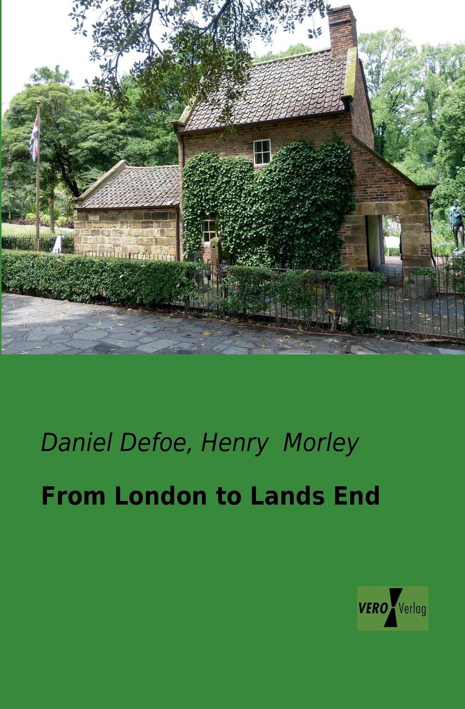 Daniel Defoe, Henry Morley From London to Lands End