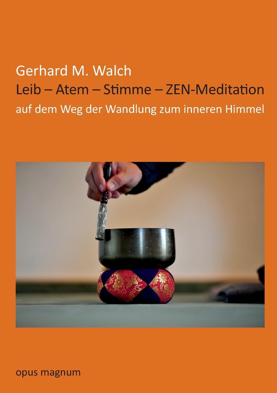 Gerhard M. Walch Leib - Atem - Stimme - ZEN-Meditation der weg zuruck