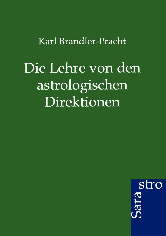 Karl Brandler-Pracht Die Lehre Von Den Astrologischen Direktionen karl brandler pracht lehrbuch zur entwicklung der okkulten krafte im menschen