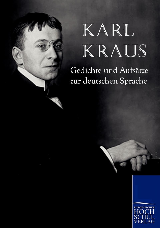 Karl Kraus Gedichte und Aufsatze zur deutschen Sprache karl kraus sittlichkeit und kriminalitat