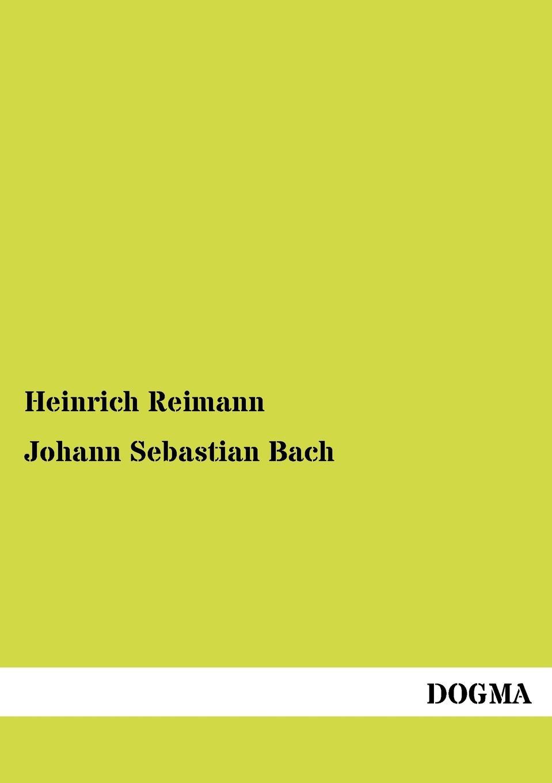 Heinrich Reimann Johann Sebastian Bach johann albert heinrich reimarus beantwortung des beitrags zur beratschlagung uber die grundsatze der handlung