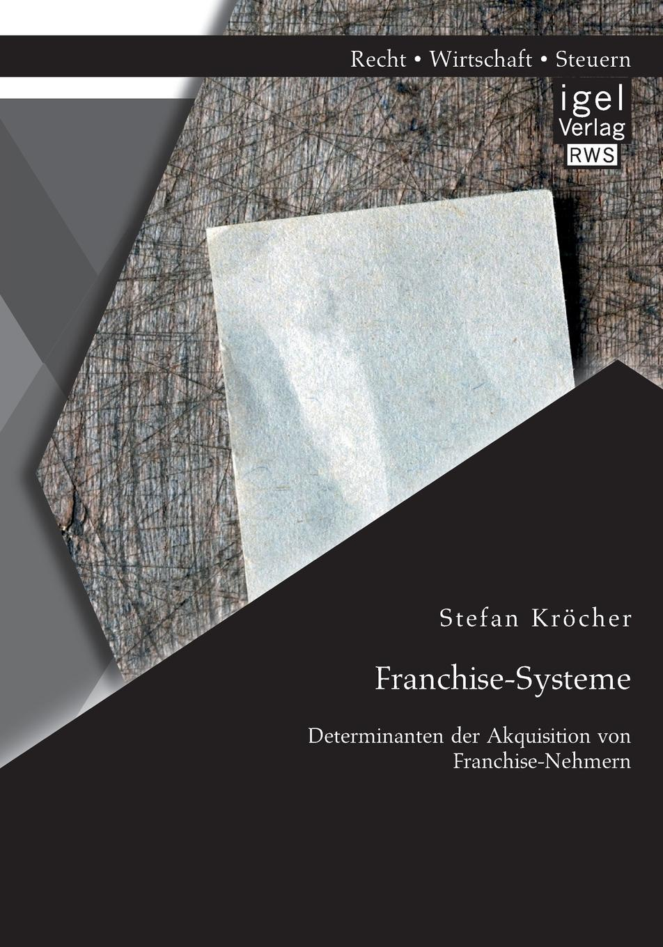 Stefan Krocher Franchise-Systeme. Determinanten Der Akquisition Von Franchise-Nehmern k1x k1x ny franchise