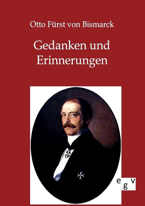 Otto Fürst von Bismarck Gedanken und Erinnerungen otto ernst gesund und frohen mutes