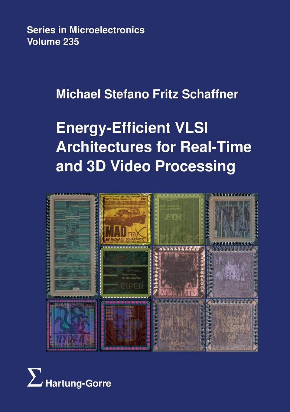 Michael Stefano Fritz Schaffner Energy-Efficient VLSI Architectures for Real-Time and 3D Video Processing