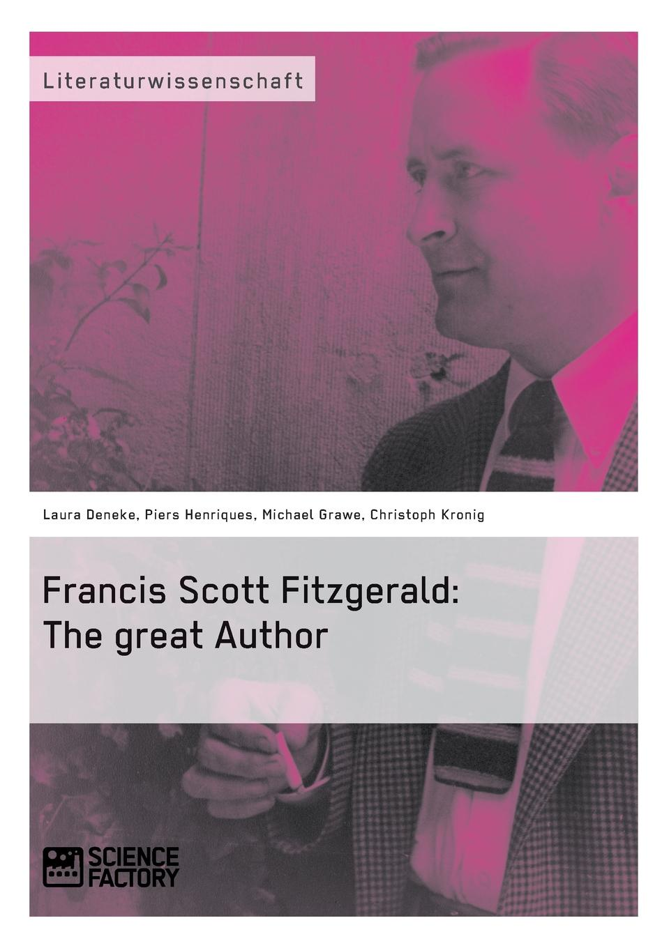 Laura Deneke, Michael Grawe, Christoph Kronig Francis Scott Fitzgerald. The great Author fitzgerald f s great gatsby film