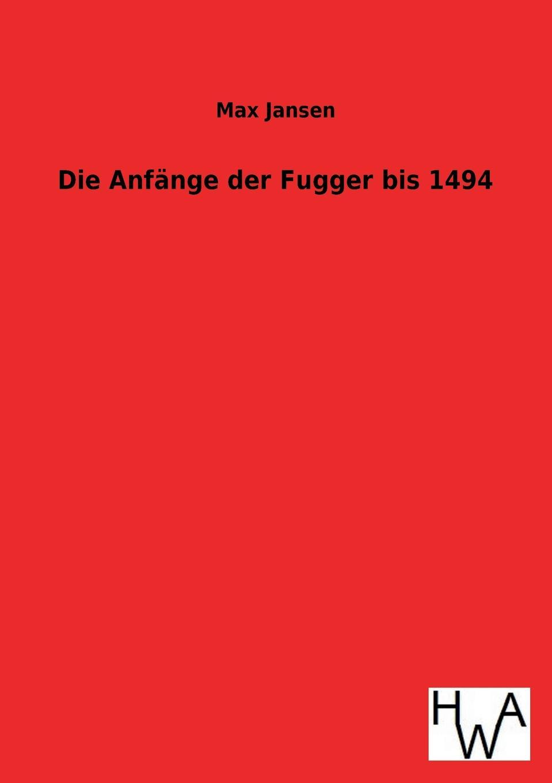 Max Jansen Die Anfange Der Fugger Bis 1494 jansen