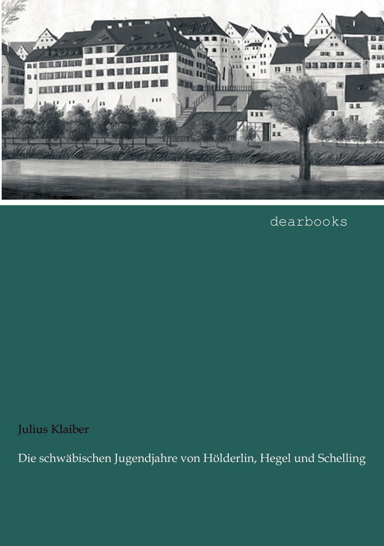 Julius Klaiber Die Schw Bischen Jugendjahre Von H Lderlin, Hegel Und Schelling louisa van der does zeichen der zeit zur symbolik der volkischen bewegung
