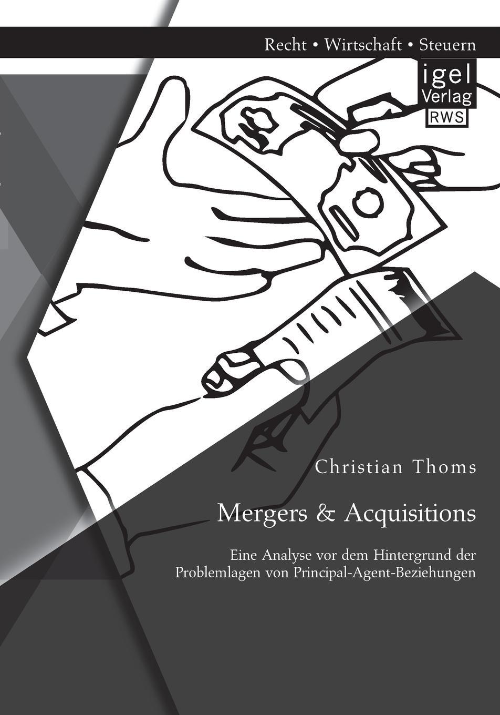 Mergers . Acquisitions. Eine Analyse VOR Dem Hintergrund Der Problemlagen Von Principal-Agent-Beziehungen