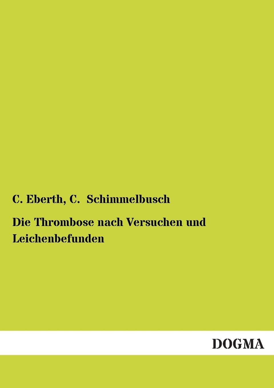 C. Eberth, C. Schimmelbusch Die Thrombose Nach Versuchen Und Leichenbefunden c millöcker der bettelstudent