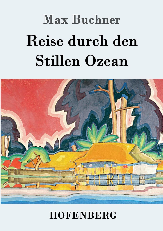 где купить Max Buchner Reise durch den Stillen Ozean по лучшей цене