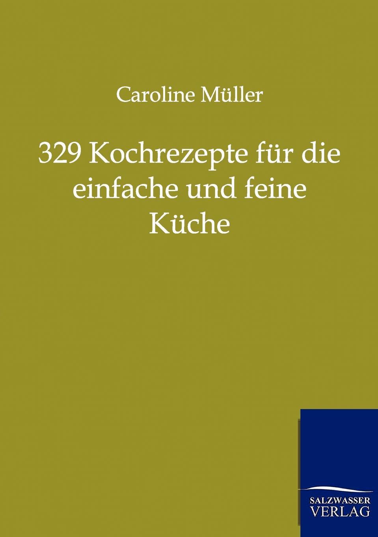 Caroline Müller 329 Kochrezepte fur die einfache und feine Kuche kuche totalitar