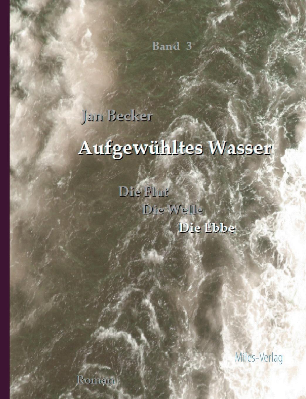 Jan Becker Aufgewuhltes Wasser jan becker aufgewuhltes wasser band i die flut