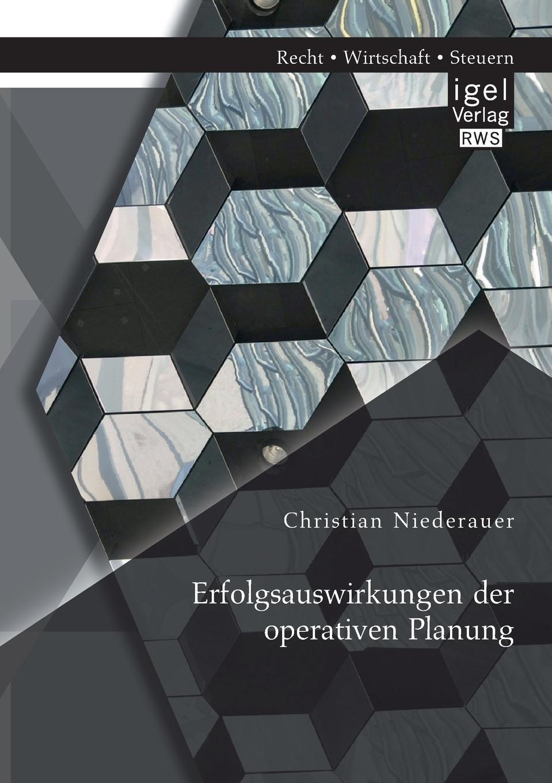 Erfolgsauswirkungen der operativen Planung Nahezu jedes Unternehmen muss heute in irgendeiner Form Planungen...