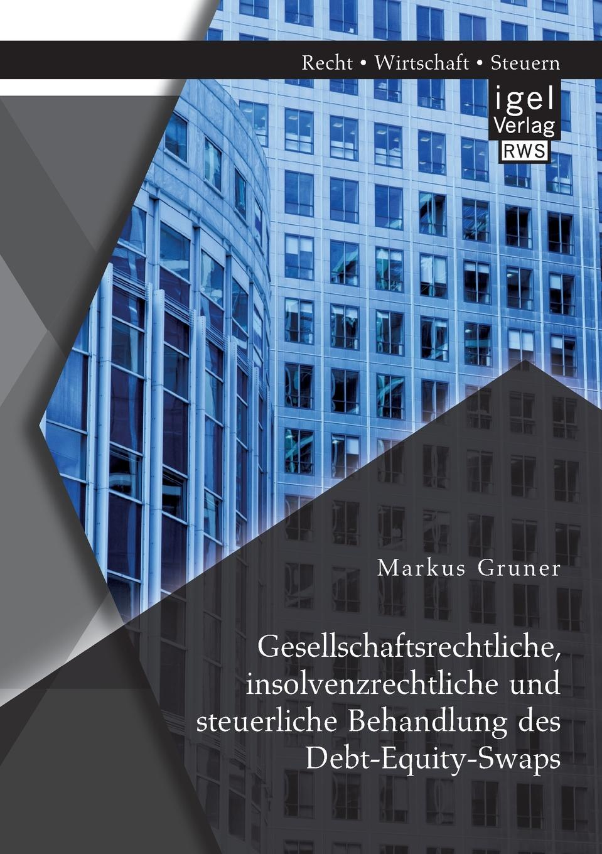 Markus Gruner Gesellschaftsrechtliche, insolvenzrechtliche und steuerliche Behandlung des Debt-Equity-Swaps andreas h hamacher societas europaea rechnungslegungs prufungs und publizitatspflichten und die steuerliche behandlung der europaischen aktiengesellschaft