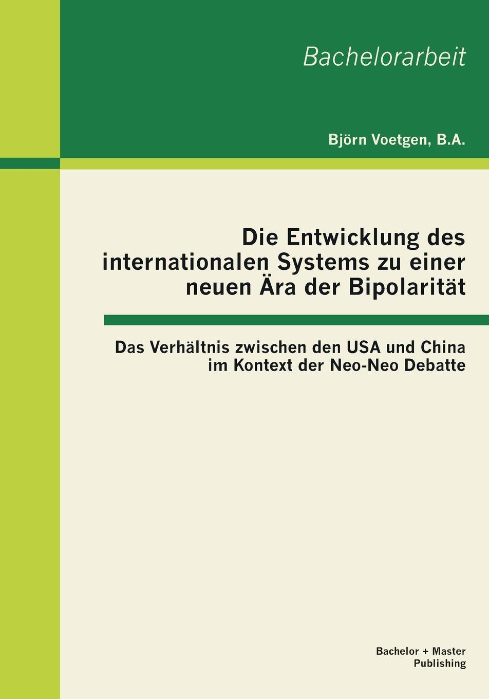 Björn Voetgen Die Entwicklung des internationalen Systems zu einer neuen Ara der Bipolaritat. Das Verhaltnis zwischen den USA und China im Kontext der Neo-Neo Debatte ines flesch entwicklung der internationalen strafgerichtsbarkeit von nurnberg nach den haag