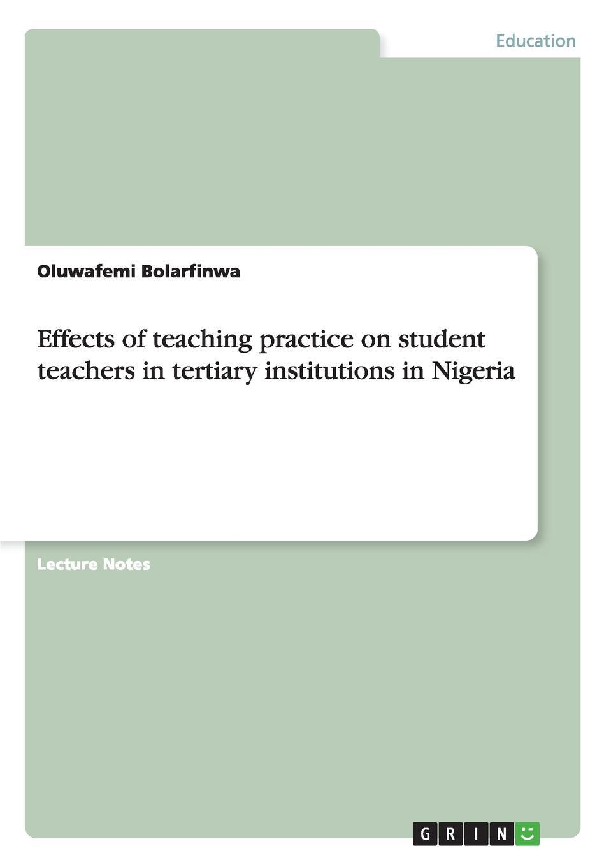 цены на Oluwafemi Bolarfinwa Effects of teaching practice on student teachers in tertiary institutions in Nigeria  в интернет-магазинах