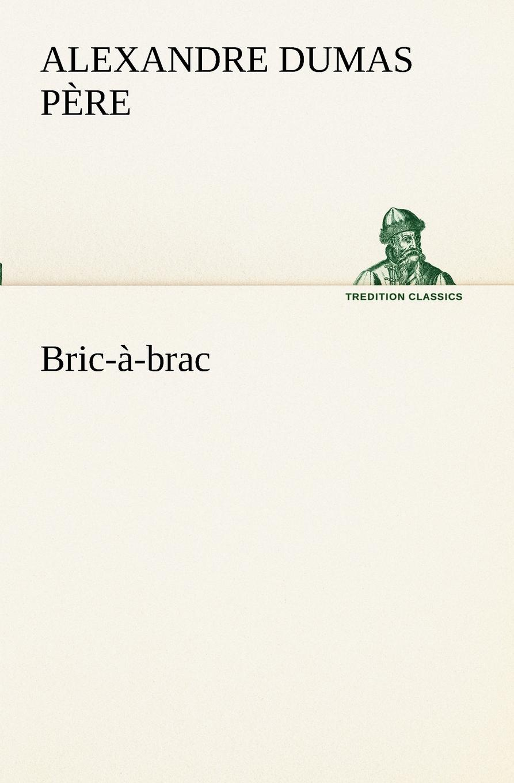 Alexandre Dumas père Bric-a-brac александр дюма bric à brac