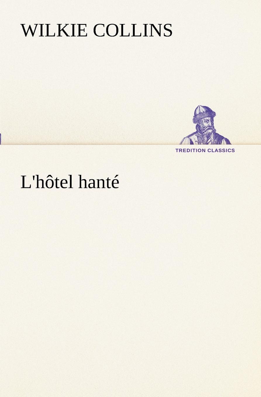 Wilkie Collins L.hotel hante